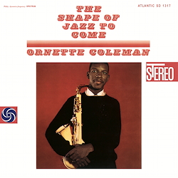 Ornette Coleman: The Shape Of Jazz To Come