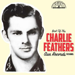 Charlie Feathers: Best Of Sun Records Sessions