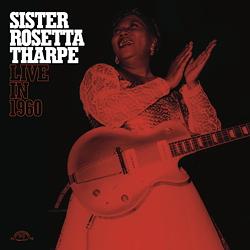 Sister Rosetta Tharpe: Live In 1960
